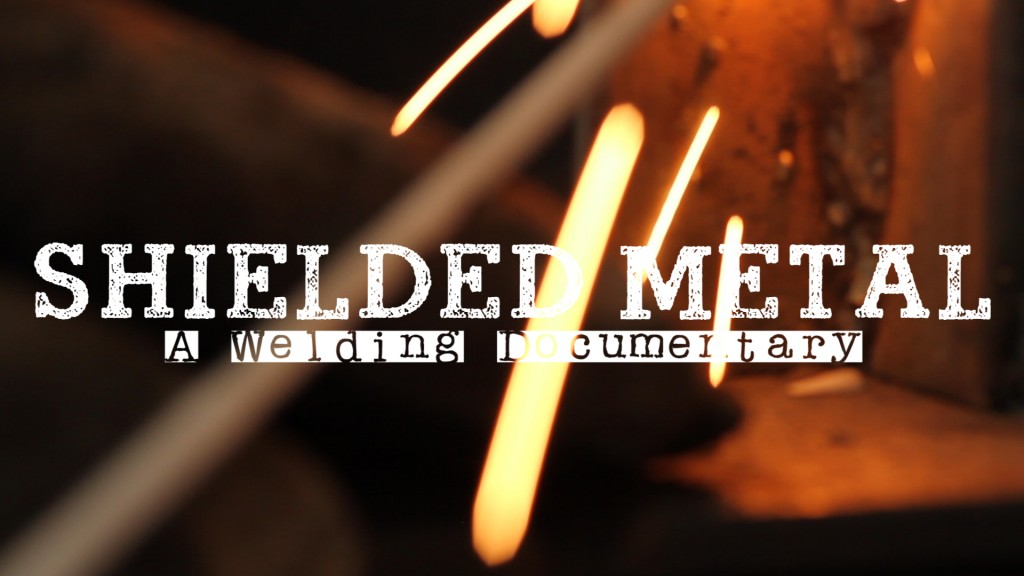 Shielded Metal - A Welding Documentary